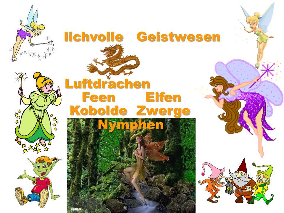 ElfenFeen KoboldeZwerge Nymphen lichvolle Geistwesen lichvollen Geistwesen Luftdrachen