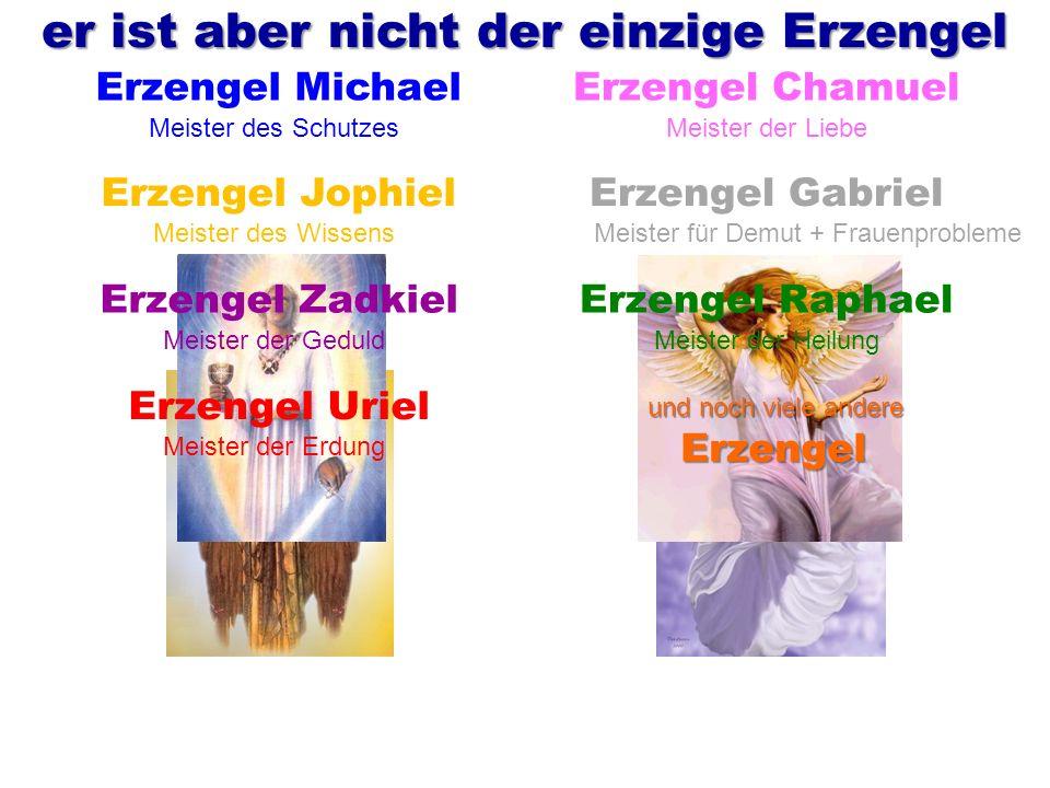 Meister des Schutzes Erzengel MichaelErzengel Chamuel Meister der Liebe Erzengel Jophiel Meister des Wissens Erzengel Gabriel Meister für Demut + Frau