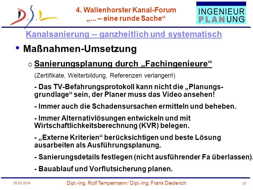 Dipl.-Ing. Rolf Tempelmann / Dipl.-Ing. Frank Diederich 4. Wallenhorster Kanal-Forum... – eine runde Sache 28.02.2014 47 Maßnahmen-Umsetzung Sanierung