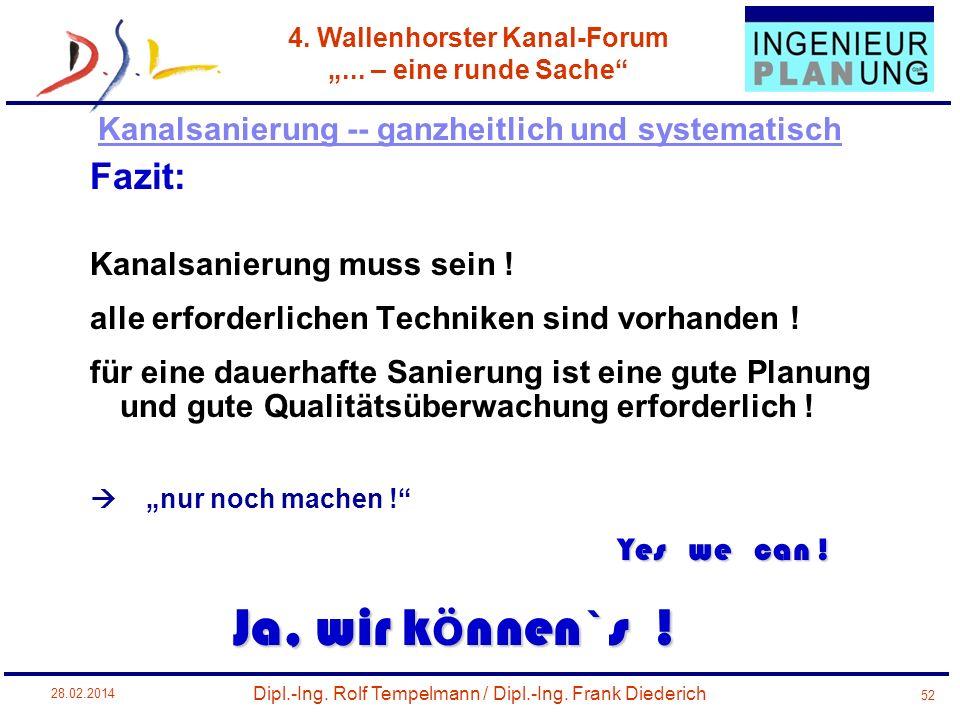 Dipl.-Ing. Rolf Tempelmann / Dipl.-Ing. Frank Diederich 4. Wallenhorster Kanal-Forum... – eine runde Sache 28.02.2014 52 Kanalsanierung -- ganzheitlic