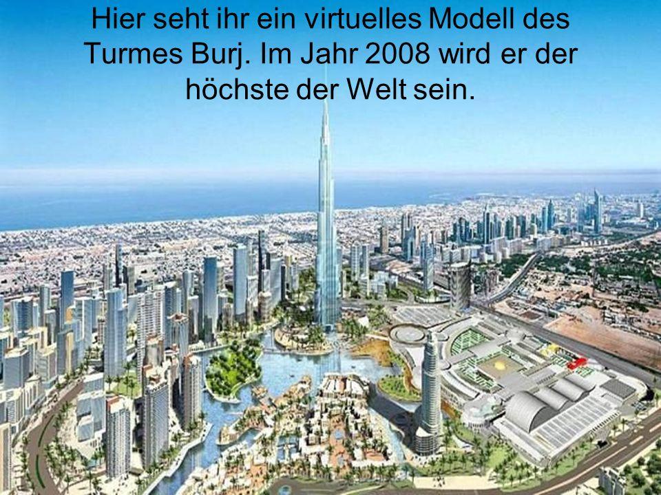 Hier seht ihr ein virtuelles Modell des Turmes Burj. Im Jahr 2008 wird er der höchste der Welt sein.