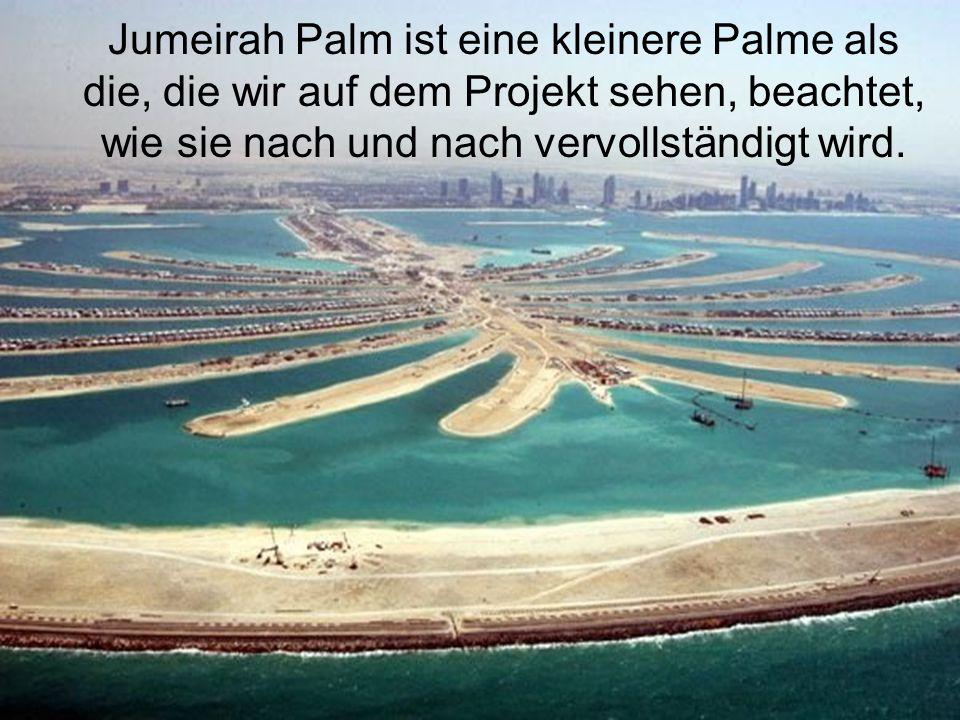 Jumeirah Palm ist eine kleinere Palme als die, die wir auf dem Projekt sehen, beachtet, wie sie nach und nach vervollständigt wird.