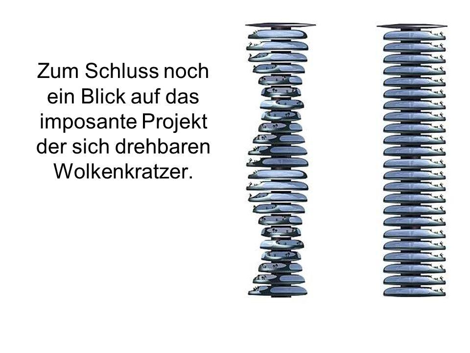 Zum Schluss noch ein Blick auf das imposante Projekt der sich drehbaren Wolkenkratzer.