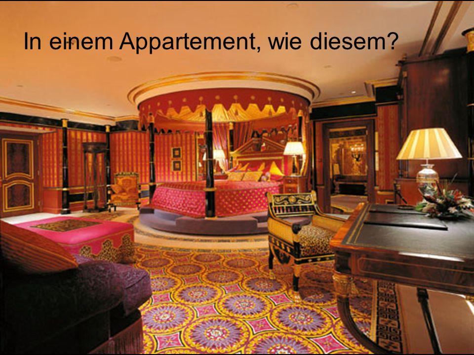 In einem Appartement, wie diesem?