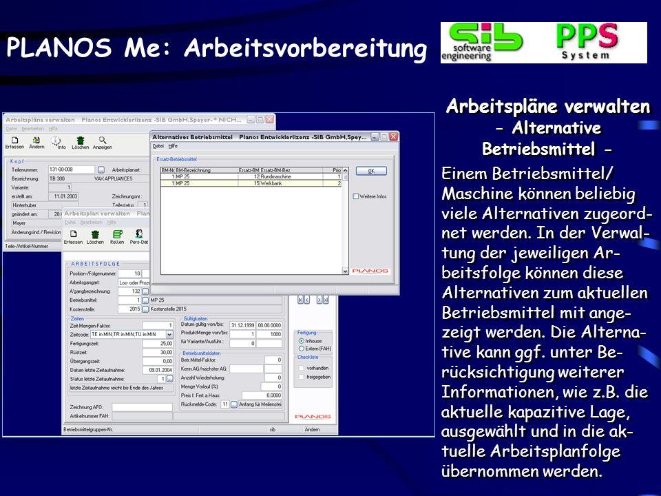 PLANOS Me: Arbeitsvorbereitung Arbeitspläne verwalten - Alternative Betriebsmittel - Einem Betriebsmittel/ Maschine können beliebig viele Alternativen zugeord- net werden.