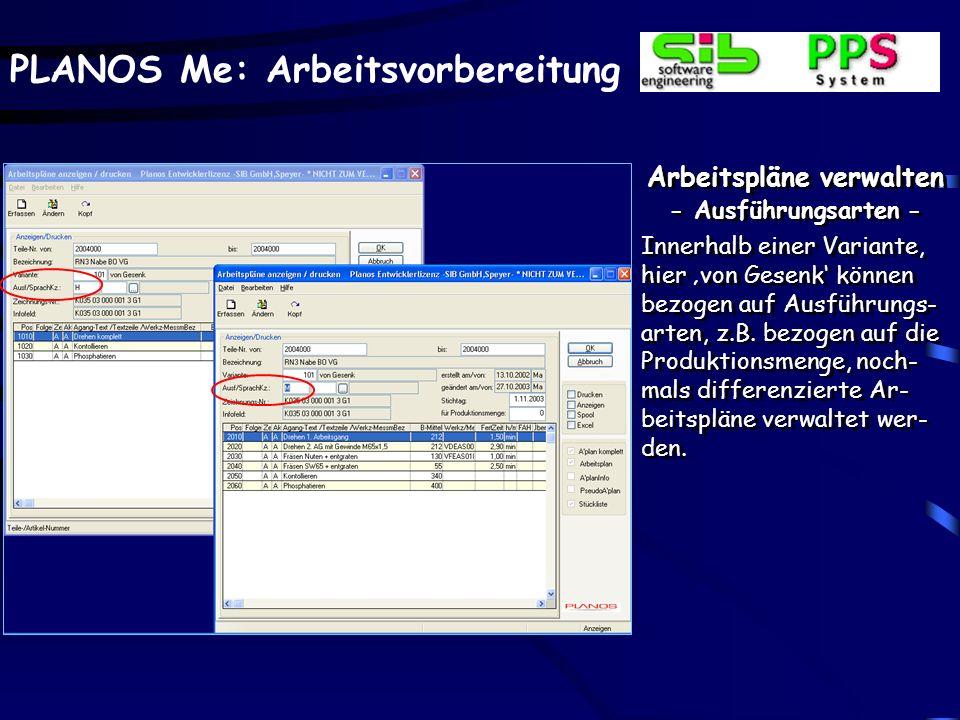 PLANOS Me: Arbeitsvorbereitung Arbeitspläne verwalten - Ausführungsarten - Innerhalb einer Variante, hier von Gesenk können bezogen auf Ausführungs- arten, z.B.