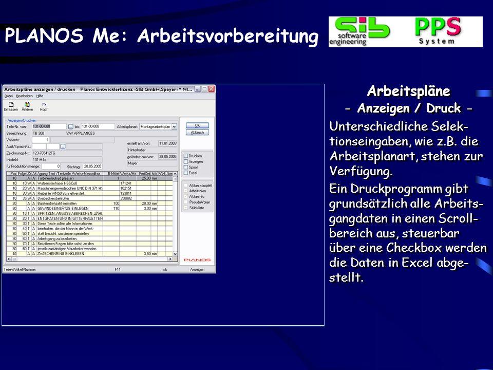 PLANOS Me: Arbeitsvorbereitung Arbeitspläne - Anzeigen / Druck - Unterschiedliche Selek- tionseingaben, wie z.B.