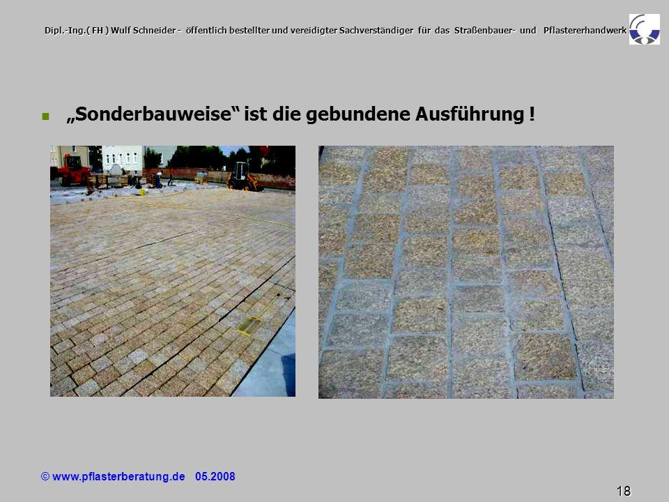 © www.pflasterberatung.de 05.2008 18 Dipl.-Ing.( FH ) Wulf Schneider - öffentlich bestellter und vereidigter Sachverständiger für das Straßenbauer- un