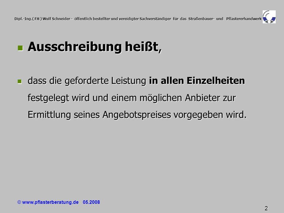 © www.pflasterberatung.de 05.2008 33 Dipl.-Ing.( FH ) Wulf Schneider - öffentlich bestellter und vereidigter Sachverständiger für das Straßenbauer- und Pflastererhandwerk der Bieter / Auftragnehmer sucht nicht in Die Beschreibung reicht nicht aus, der Bieter / Auftragnehmer sucht nicht in DIN 18318, DIN 18318, ZTV Pflaster-StB 06, ZTV Pflaster-StB 06, TL Pflaster-StB 06 TL Pflaster-StB 06 Arbeitspapier gebundene Ausführung ( 09/2007) nach den zu berücksichtigenden Regelungen .