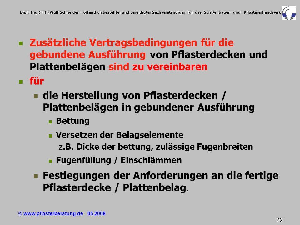 © www.pflasterberatung.de 05.2008 22 Dipl.-Ing.( FH ) Wulf Schneider - öffentlich bestellter und vereidigter Sachverständiger für das Straßenbauer- un