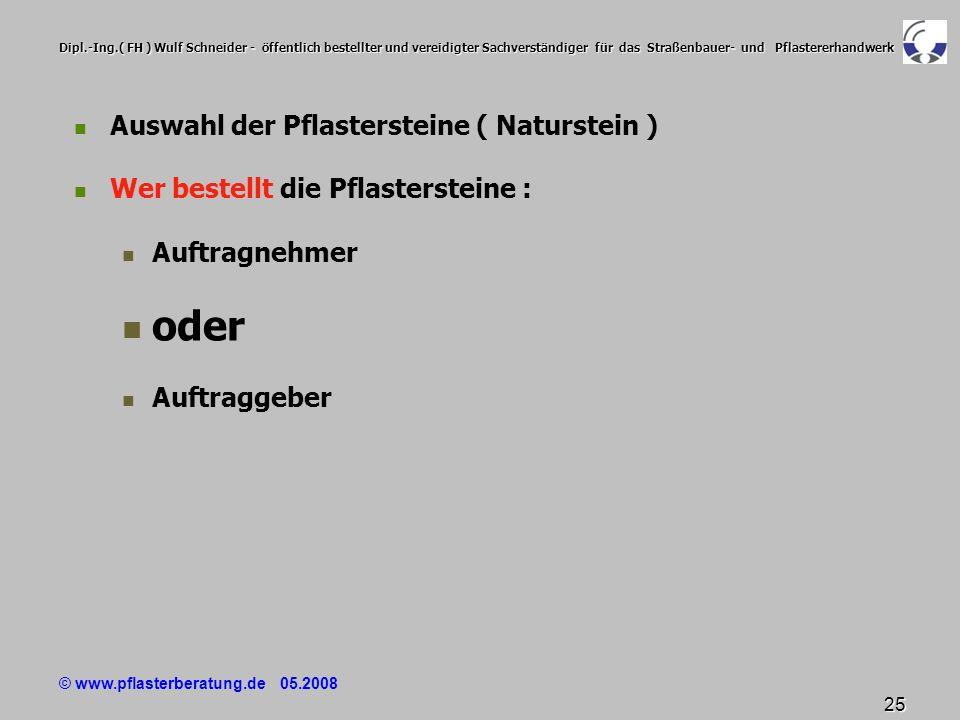 © www.pflasterberatung.de 05.2008 25 Dipl.-Ing.( FH ) Wulf Schneider - öffentlich bestellter und vereidigter Sachverständiger für das Straßenbauer- un
