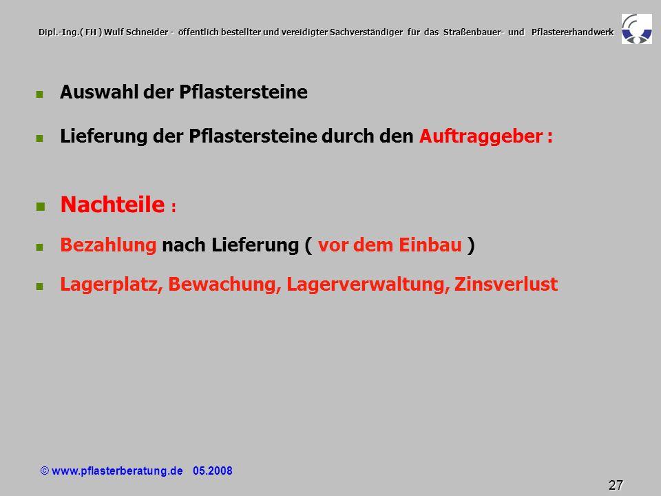 © www.pflasterberatung.de 05.2008 27 Dipl.-Ing.( FH ) Wulf Schneider - öffentlich bestellter und vereidigter Sachverständiger für das Straßenbauer- un