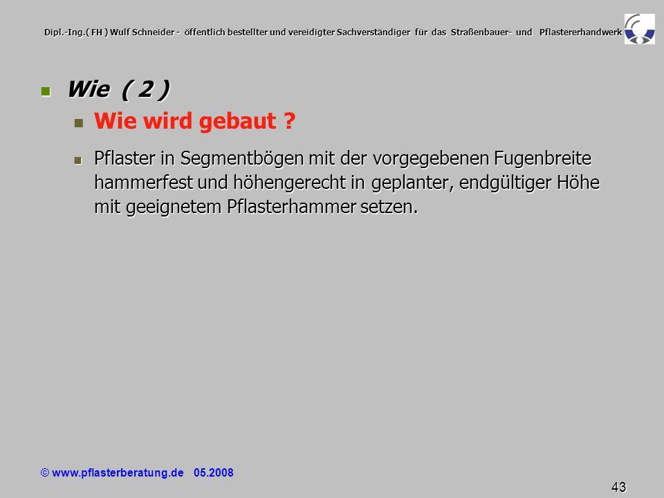 © www.pflasterberatung.de 05.2008 43 Dipl.-Ing.( FH ) Wulf Schneider - öffentlich bestellter und vereidigter Sachverständiger für das Straßenbauer- un