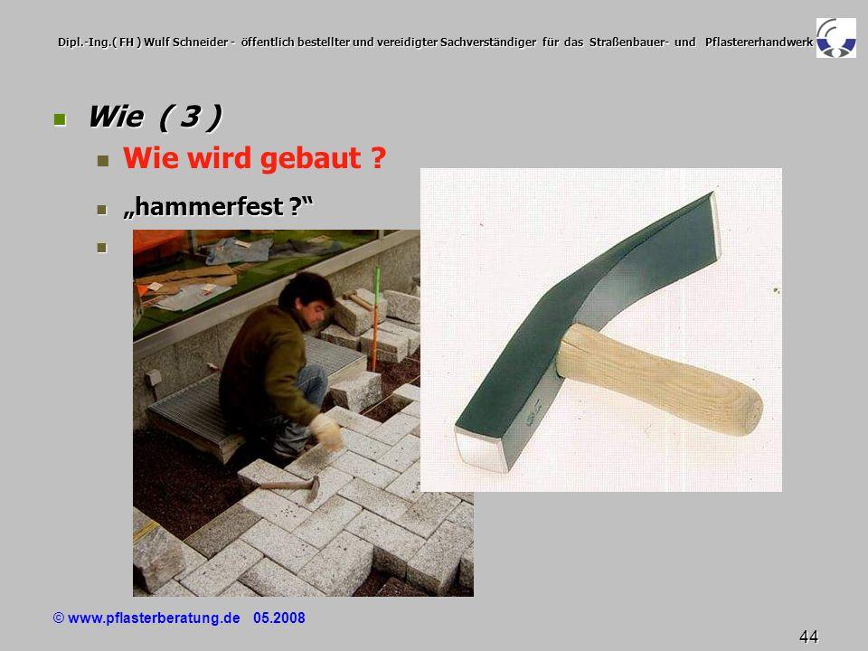 © www.pflasterberatung.de 05.2008 44 Dipl.-Ing.( FH ) Wulf Schneider - öffentlich bestellter und vereidigter Sachverständiger für das Straßenbauer- un