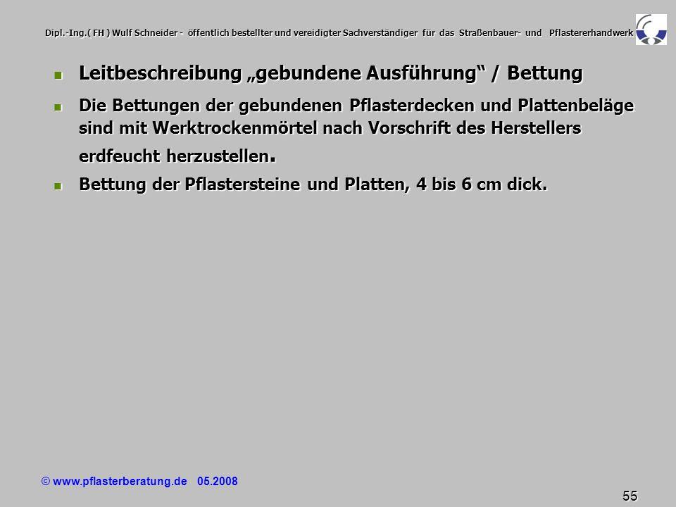 © www.pflasterberatung.de 05.2008 55 Dipl.-Ing.( FH ) Wulf Schneider - öffentlich bestellter und vereidigter Sachverständiger für das Straßenbauer- un