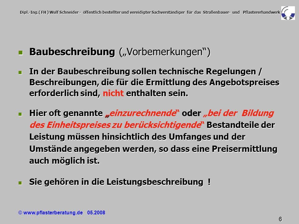 © www.pflasterberatung.de 05.2008 7 Dipl.-Ing.( FH ) Wulf Schneider - öffentlich bestellter und vereidigter Sachverständiger für das Straßenbauer- und Pflastererhandwerk In der Baubeschreibung werden die besonderen Umstände, die für die Bearbeitung des Angebotes und die Ausführung der Bauleistungen erforderlich sind, beschrieben.