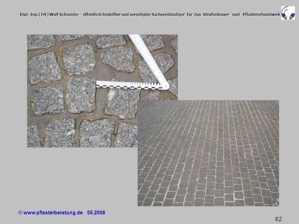 © www.pflasterberatung.de 05.2008 62 Dipl.-Ing.( FH ) Wulf Schneider - öffentlich bestellter und vereidigter Sachverständiger für das Straßenbauer- un