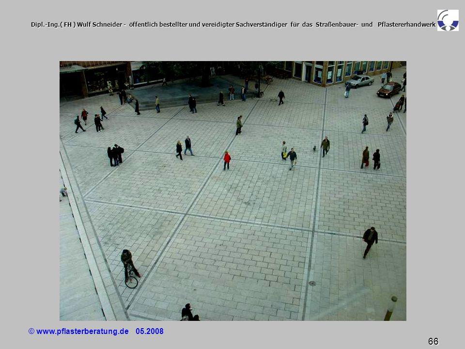 © www.pflasterberatung.de 05.2008 66 Dipl.-Ing.( FH ) Wulf Schneider - öffentlich bestellter und vereidigter Sachverständiger für das Straßenbauer- un