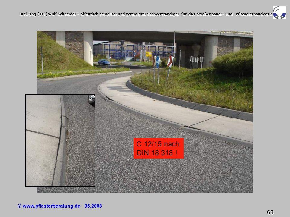 © www.pflasterberatung.de 05.2008 68 Dipl.-Ing.( FH ) Wulf Schneider - öffentlich bestellter und vereidigter Sachverständiger für das Straßenbauer- un