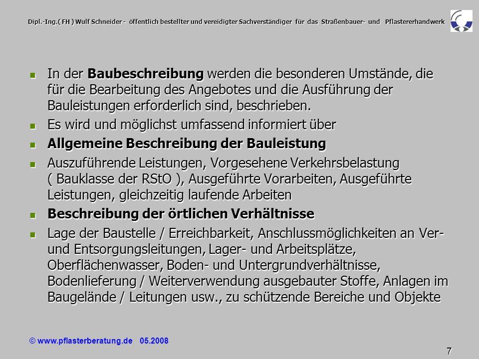 © www.pflasterberatung.de 05.2008 8 Dipl.-Ing.( FH ) Wulf Schneider - öffentlich bestellter und vereidigter Sachverständiger für das Straßenbauer- und Pflastererhandwerk In der Baubeschreibung wird und möglichst umfassend informiert über In der Baubeschreibung wird und möglichst umfassend informiert über Ausführung der Bauleistung Ausführung der Bauleistung Verkehrsarten, Verkehrsführung, Verkehrssicherung, Bauablauf, Beweissicherung Verkehrsarten, Verkehrsführung, Verkehrssicherung, Bauablauf, Beweissicherung Baustoffe / Muster, Baustoffprüfungen / Eignungsprüfungen / Kontrollprüfungen Baustoffe / Muster, Baustoffprüfungen / Eignungsprüfungen / Kontrollprüfungen Landschaftsbaumaßnahmen, Aufmaßvorschriften Landschaftsbaumaßnahmen, Aufmaßvorschriften Ausführungsunterlagen des Auftraggebers, z.B.