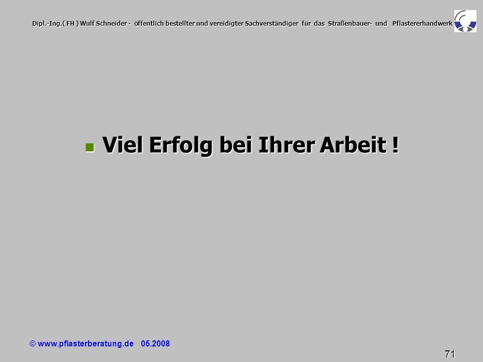 © www.pflasterberatung.de 05.2008 71 Dipl.-Ing.( FH ) Wulf Schneider - öffentlich bestellter und vereidigter Sachverständiger für das Straßenbauer- un