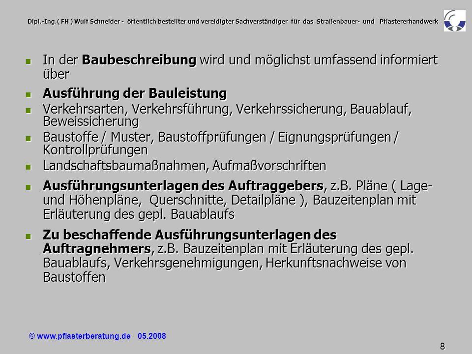 © www.pflasterberatung.de 05.2008 19 Dipl.-Ing.( FH ) Wulf Schneider - öffentlich bestellter und vereidigter Sachverständiger für das Straßenbauer- und Pflastererhandwerk Die gebundene Ausführung muss im Bauvertrag gesondert geregelt werden, da keine Geltung der DIN 18 318, keine Geltung der ZV Pflaster-StB keine Geltung der TL-Pflaster ohne ausdrückliche Vereinbarung !!