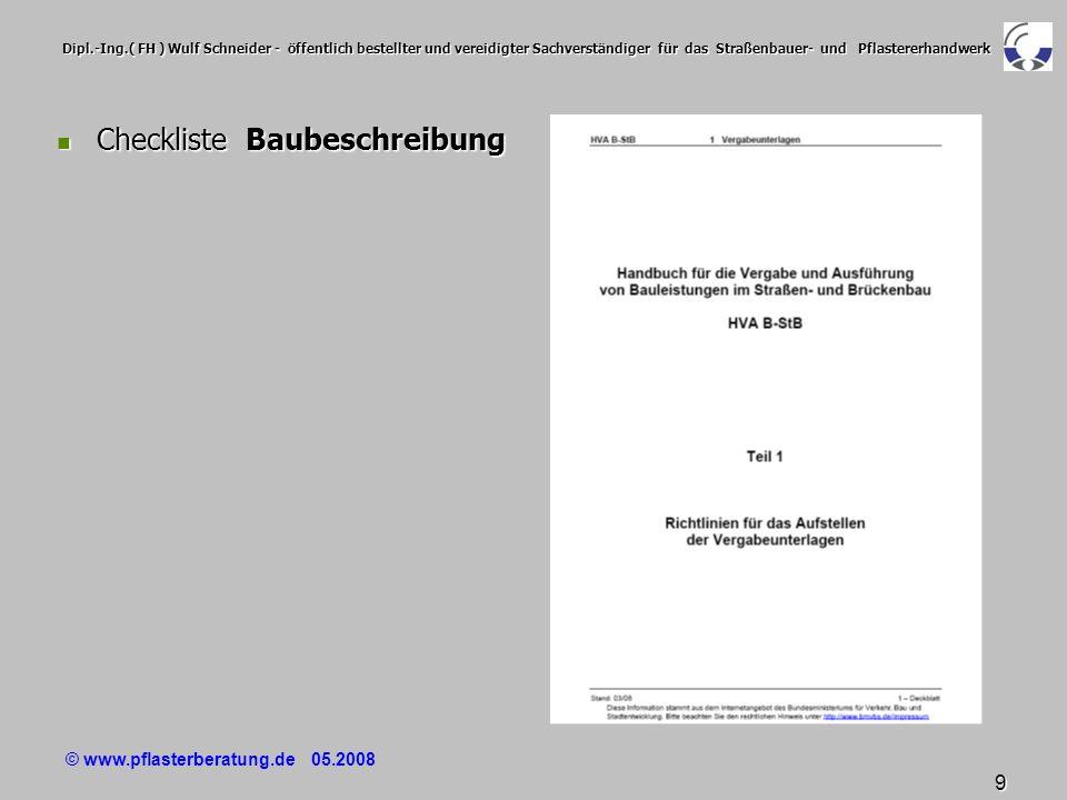 © www.pflasterberatung.de 05.2008 10 Dipl.-Ing.( FH ) Wulf Schneider - öffentlich bestellter und vereidigter Sachverständiger für das Straßenbauer- und Pflastererhandwerk Checkliste Baubeschreibung Checkliste Baubeschreibung