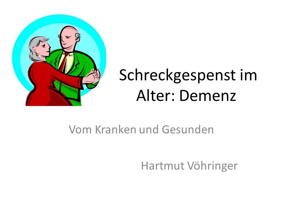 Schreckgespenst im Alter: Demenz Vom Kranken und Gesunden Hartmut Vöhringer