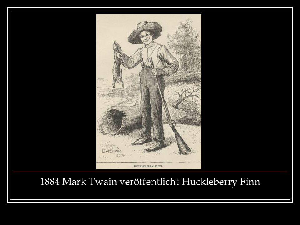1884 Mark Twain veröffentlicht Huckleberry Finn