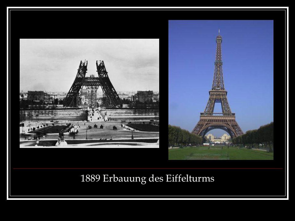 1889 Erbauung des Eiffelturms
