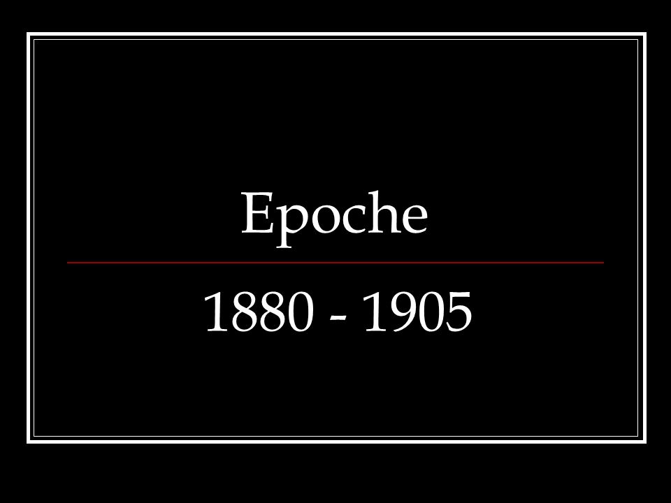 Epoche 1880 - 1905