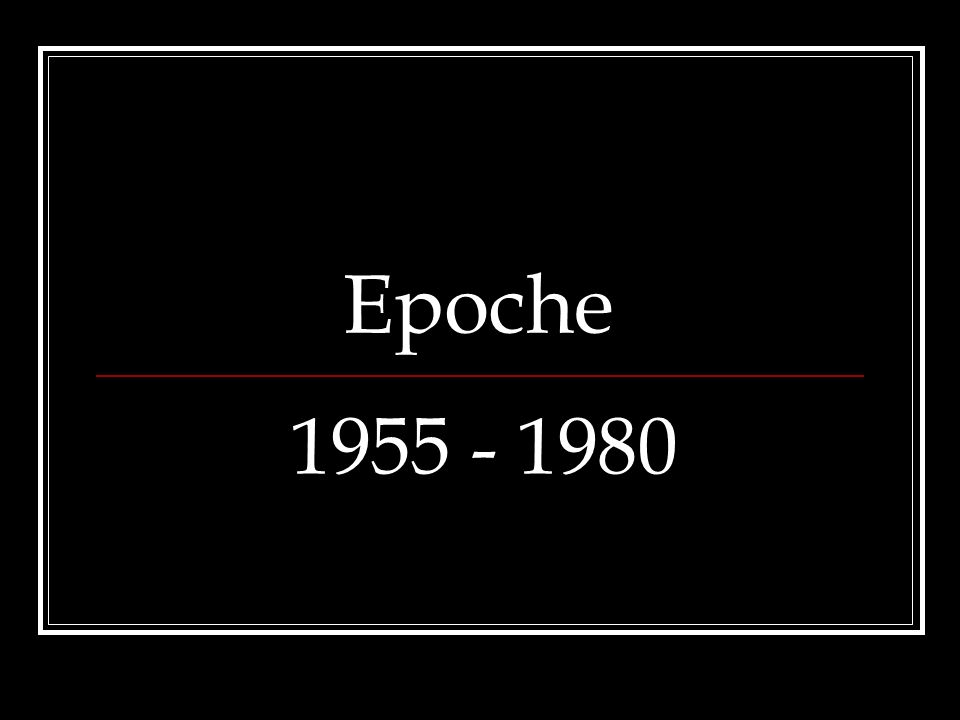 Epoche 1955 - 1980