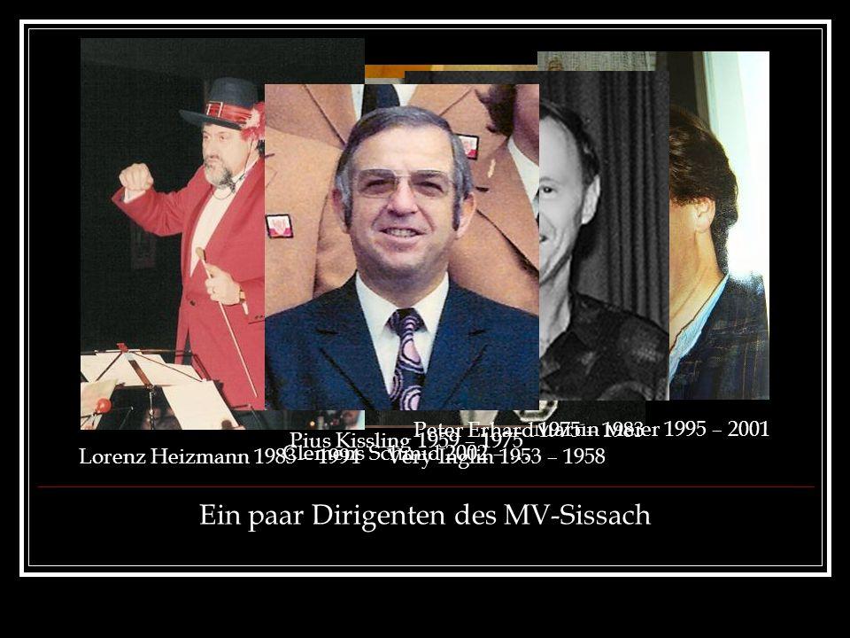 Clemens Schmid 2002 – … Martin Meier 1995 – 2001 Very Inglin 1953 – 1958 Peter Erhard 1975 – 1983 Ein paar Dirigenten des MV-Sissach Lorenz Heizmann 1