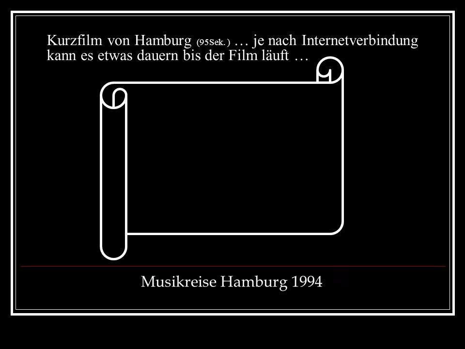 Kurzfilm von Hamburg (95Sek. ) … je nach Internetverbindung kann es etwas dauern bis der Film läuft … Musikreise Hamburg 1994