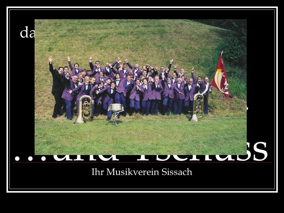 das wars… …bis zum nächsten Mal… …und Tschüss Ihr Musikverein Sissach