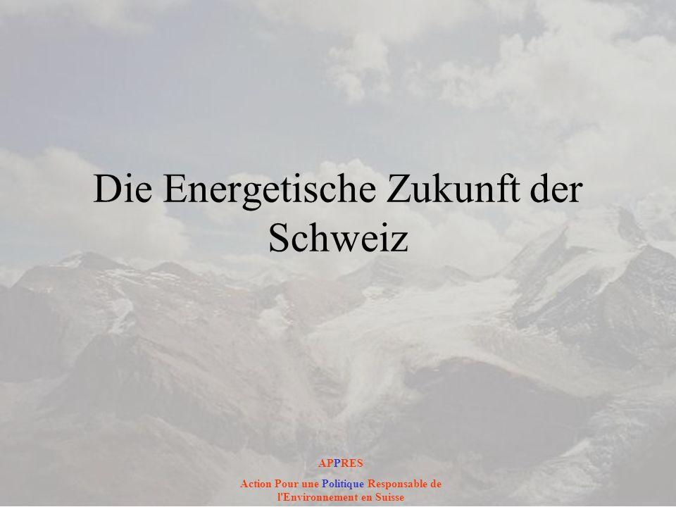 Die Energetische Zukunft der Schweiz APPRES Action Pour une Politique Responsable de l'Environnement en Suisse