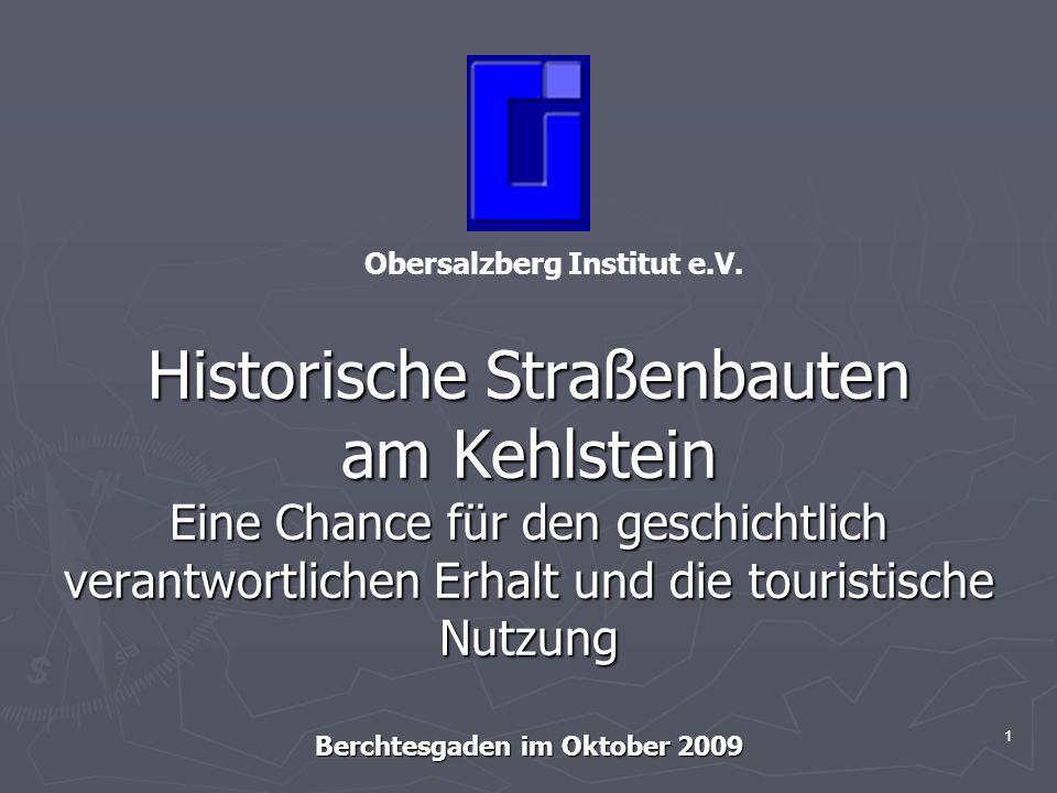 1 Historische Straßenbauten am Kehlstein Eine Chance für den geschichtlich verantwortlichen Erhalt und die touristische Nutzung Berchtesgaden im Oktob