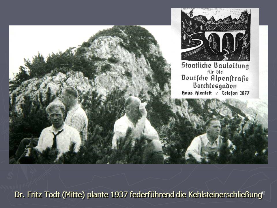 12 Dr. Fritz Todt (Mitte) plante 1937 federführend die Kehlsteinerschließung