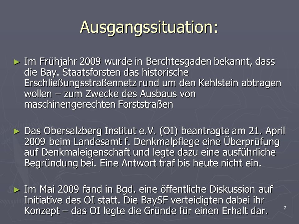 2 Ausgangssituation: Im Frühjahr 2009 wurde in Berchtesgaden bekannt, dass die Bay. Staatsforsten das historische Erschließungsstraßennetz rund um den