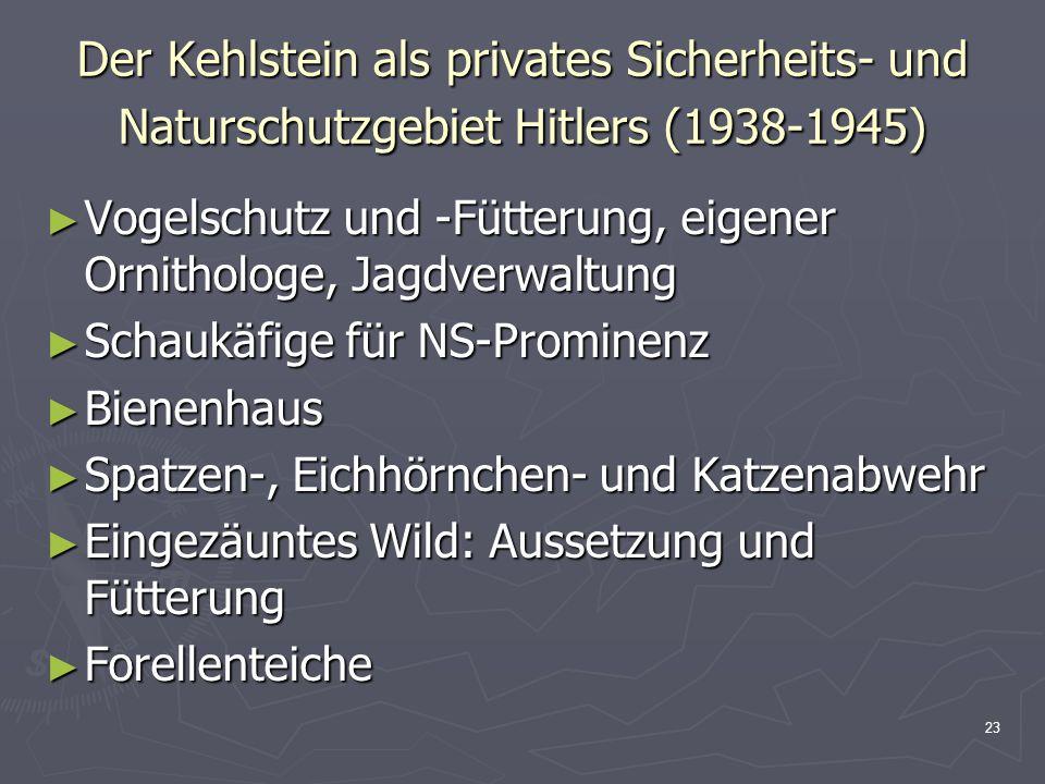 23 Der Kehlstein als privates Sicherheits- und Naturschutzgebiet Hitlers (1938-1945) Vogelschutz und -Fütterung, eigener Ornithologe, Jagdverwaltung V