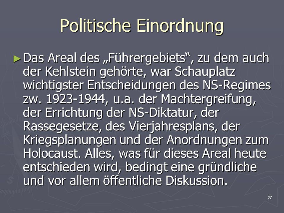 27 Politische Einordnung Das Areal des Führergebiets, zu dem auch der Kehlstein gehörte, war Schauplatz wichtigster Entscheidungen des NS-Regimes zw.