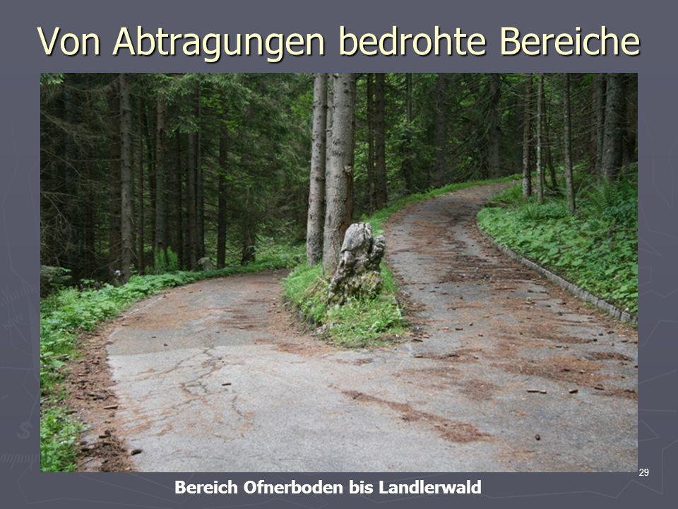 29 Von Abtragungen bedrohte Bereiche Bereich Ofnerboden bis Landlerwald