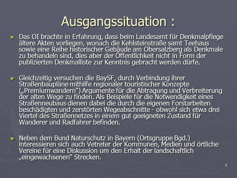 3 Ausgangssituation : Das OI brachte in Erfahrung, dass beim Landesamt für Denkmalpflege ältere Akten vorliegen, wonach die Kehlsteinstraße samt Teeha