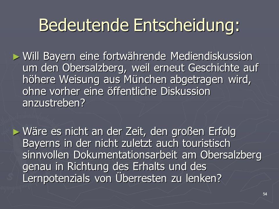 54 Bedeutende Entscheidung: Will Bayern eine fortwährende Mediendiskussion um den Obersalzberg, weil erneut Geschichte auf höhere Weisung aus München