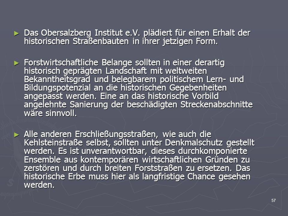 57 Das Obersalzberg Institut e.V. plädiert für einen Erhalt der historischen Straßenbauten in ihrer jetzigen Form. Das Obersalzberg Institut e.V. pläd