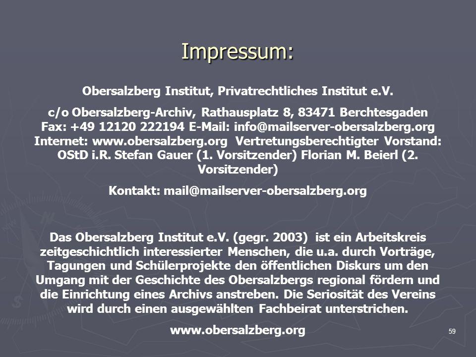 59 Impressum: Das Obersalzberg Institut e.V. (gegr. 2003) ist ein Arbeitskreis zeitgeschichtlich interessierter Menschen, die u.a. durch Vorträge, Tag