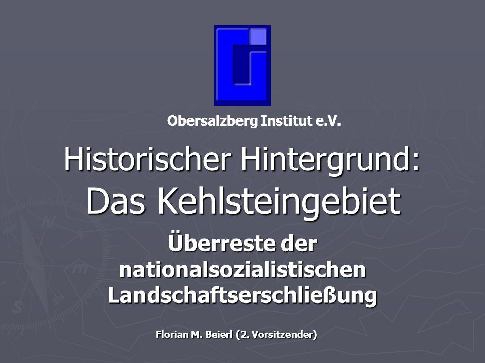 Historischer Hintergrund: Das Kehlsteingebiet Überreste der nationalsozialistischen Landschaftserschließung Obersalzberg Institut e.V. Florian M. Beie