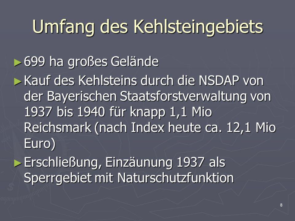 8 Umfang des Kehlsteingebiets 699 ha großes Gelände 699 ha großes Gelände Kauf des Kehlsteins durch die NSDAP von der Bayerischen Staatsforstverwaltun