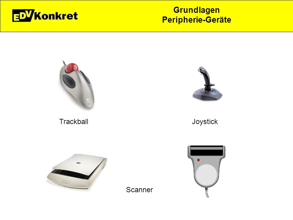Grundlagen Peripherie-Geräte Trackball Joystick Scanner