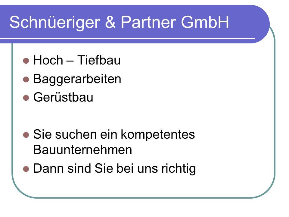 Schnüeriger & Partner GmbH Hoch – Tiefbau Baggerarbeiten Gerüstbau Sie suchen ein kompetentes Bauunternehmen Dann sind Sie bei uns richtig